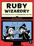 Ruby Wizardry : An Introduction to Programming for Kids, Weinstein, Eric, 1593275668