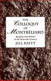 The Colloquy of Montbeliard : Religion and Politics in the Sixteenth Century, Raitt, Jill, 0195075668