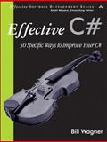 Effective C# : 50 Specific Ways to Improve Your C#, Wagner, Bill, 0321245660