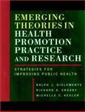Emerging Theories in Health Promotion Practice and Research : Strategies for Improving Public Health, DiClemente, Ralph J. and Crosby, Richard A., 0787955663