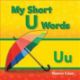 My Short U Words, Sharon Coan, 1433325667