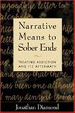 Narrative Means to Sober Ends : Treating Addiction and Its Aftermath, Diamond, Jonathan, 1572305665