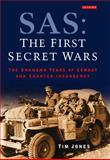 SAS : The First Secret Wars - The Unknown Years of Combat and Counter-Insurgency, Jones, Tim, 1848855664