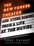 The New Yorker Theater and Other Scenes from a Life at the Movies, Talbot, Toby, 0231145667