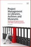 Project Management in Libraries, Archives and Museums : Working with Government and other External Partners, Carpenter, Julie, 1843345668