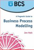A Pragmatic Guide to Business Process Modelling, Holt, Jon, 1902505662