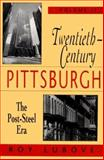 Twentieth-Century Pittsburgh : The Post-Steel Era, Lubove, Roy, 0822955660
