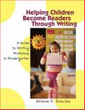 Helping Children Become Readers Through Writing : A Guide to Writing Workshop in Kindergarten, Schulze, Arlene C., 0872075664