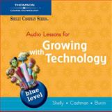 Audio Lessons for Growing with Technology, Blue Level, Shelly, Gary B. and Cashman, Thomas J., 1418865664