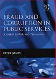 Fraud and Corruption in Public Services : A Guide to Risk and Prevention, Jones, Peter, 0566085666