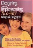 Designing and Implementing Two-Way Bilingual Programs : A Step-by-Step Guide for Administrators, Teachers, and Parents, Calderón, Margarita Espino, 0761945660