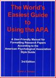 The World's Easiest Guide to Using the APA : A User-Friendly Manual for Formatting Papers According to the American Psychological Association Style Guide, Amato, Carol J., 0971375666