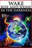Wake Rise and Shine in the Darkness, Duke Johnson, 149379566X