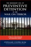 The Necessary Evil of Preventive Detention in the War on Terror : A Plan for a More Moderate and Sustainable Solution, Blum, Stephanie Cooper, 1604975660