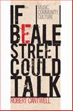 If Beale Street Could Talk : Music, Community, Culture, Cantwell, Robert, 0252075668