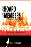 How Good Board Members Become Great Fundraisers, Bill Young, 0615575668