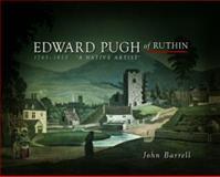 Edward Pugh of Ruthin, 1763-1813 : A Native Artist, Barrell, John, 0708325661