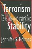 Terrorism and Democratic Stability, Holmes, Jennifer S., 141280566X