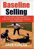 Baseline Selling : How to Become a Sales, Kurlan, Dave, 1420895664