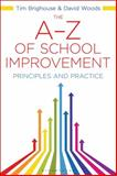 The A-Z of School Improvement : Principles and Practice, Woods, David and Brighouse, Tim, 1441135669