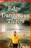 On the Edge of Dangerous Things, S. Snyder-Carroll, 1484015665