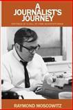 A Journalist's Journey, Raymond Moscowitz, 1492865664