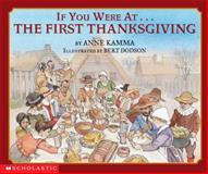 If You Were at the First Thanksgiving, Anne Kamma, 0439105668