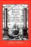 Francis Bacon, the State and the Reform of Natural Philosophy, Martin, Julian, 052103566X