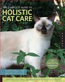 The Complete Guide to Holistic Cat Care, Celeste Yarnall and Jean Hofve, 1592535666