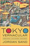 Tokyo Vernacular : Common Spaces, Local Histories, Found Objects, Sand, Jordan, 0520275667