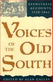 Voices of the Old South : Eyewitness Accounts, 1528-1861, , 0820315664