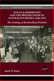 Angus and Robertson and the British Trade in Australian Books, 1930-1970 : The Getting of Bookselling Wisdom, Ensor, Jason D., 0857285661