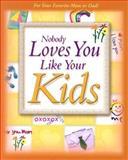 Nobody Loves You Like Your Kids, Jim Fletcher, 0892215666