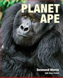 Planet Ape, Desmond Morris and Steve Parker, 1554075661