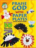 Praise God with a Paper Plate, Anita R. Stohs, 0570045673