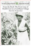 From the Bush : The Front Line of Health Care in a Caribbean Village, Quinlan, T and Quinlan, Marsha B., 0155085670