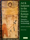 Art and Judaism in the Greco-Roman World : Toward a New Jewish Archaeology, Fine, Steven, 0521145678