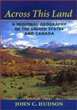 Across This Land : A Regional Geography of the United States and Canada, Hudson, John C., 0801865670
