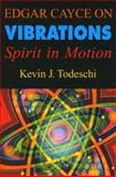 Edgar Cayce on Vibrations, Kevin J. Todeschi, 0876045670