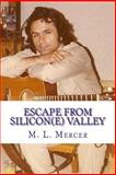 Escape from Silcon(e) Valley, M. L. Mercer, 1492965677