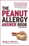 The Peanut Allergy Answer Book, 3rd Ed, Michael C. Young, 1592335675