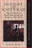 Hosiery and Knitwear : Four Centuries of Small-Scale Industry in Britain, C. 1589-2000, Chapman, Stanley, 0199255679