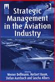 Strategic Management in the Aviation Industry, Delfmann, Werner and Baum, Herbert, 0754645673