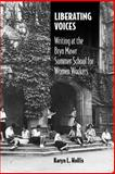 Liberating Voices : Writing at the Bryn Mawr Summer School for Women Workers, Hollis, Karyn L., 0809325675