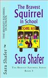 The Bravest Squirrel in School, Sara Shafer, 1497525675