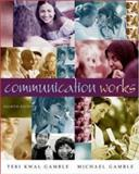 Communication Works, Gamble, Michael and Gamble, Terri K., 0072975679