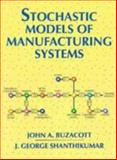 Stochastic Models of Manufacturing Systems, Buzacott, John A. and Shanthikumar, J. George, 0138475679