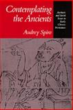 Contemplating the Ancients : Aesthetic and Social Issues in Early Chinese Portraiture, Spiro, Audrey G., 0520065670