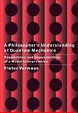 A Philosopher's Understanding of Quantum Mechanics : Possibilities and Impossibilities of a Modal Interpretation, Vermaas, Pieter, 0521675677
