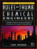 Rules of Thumb for Chemical Engineers : A Manual of Quick, Accurate Solutions to Everyday Process Engineering Problems, Carl R. Branan, 0750675675